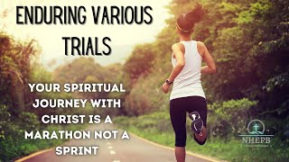 Enduring the Trials of Life - Your Spiritual Journey with Christ is a Marathon Not a Sprint - Sermon