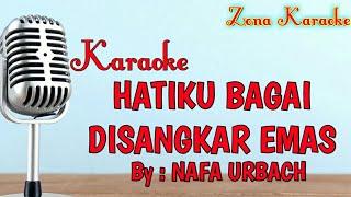 Download lagu KARAOKE HATIKU BAGAI DI SANGKAR EMAS (NAFA URBACH)