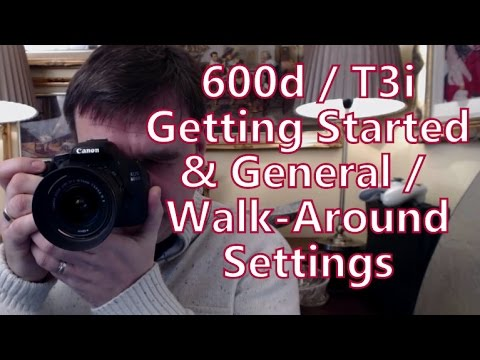 Canon 600d T3i dSLR Getting Started & Settings For Walk-Around & General Photography