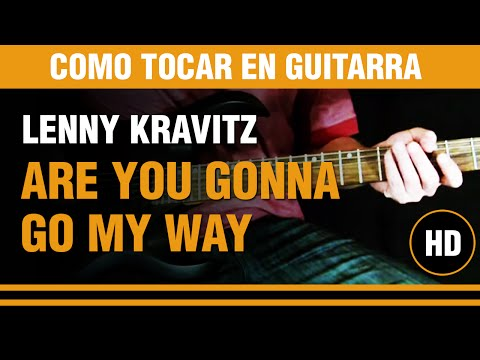 Como tocar Are you gonna go my way de Lenny kravitz, toda la cancion explicada