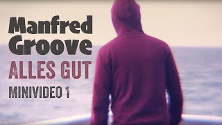 Manfred Groove - ALLES GUT (Minivideo 1)