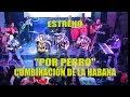 ♫♫Por Perro (ESTRENO) - Combinación De La Habana - Rompekokos 11/08/18