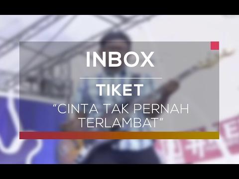 Download Mp3 Tiket - Cinta Tak Pernah Terlambat (Live on Inbox) terbaru