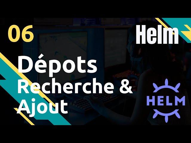 HELM - 06. REPOS/CHARTS : RECHERCHER ET AJOUTER