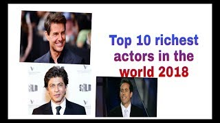 Top 10 richest actor in the world 2018/Top 10 richest actor