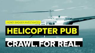 Helicopter pub crawl. For real.