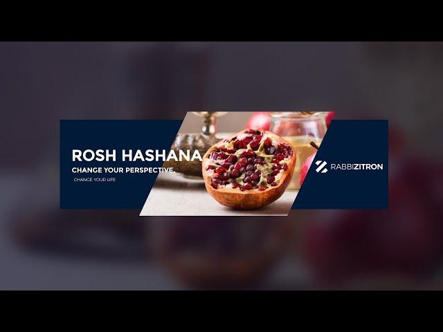 Rosh Hashana: Change Your Perspective, Change Your Life