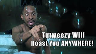 Tutweezy Will Roast you ANYWHERE! (Part 3)