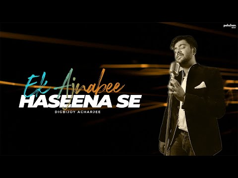 Ek Ajnabee Haseena Se - Unplugged Cover | Digbijoy Acharjee