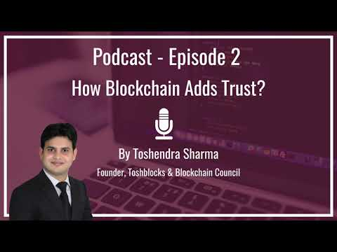 Episode : How Blockchain Adds Trust?