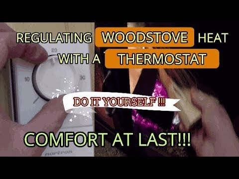DIY TRICK!! - REGULATE YOUR WOODSTOVE HEAT WITH A WALL THERMOSTAT!!  |  PERFECT TEMPS!!