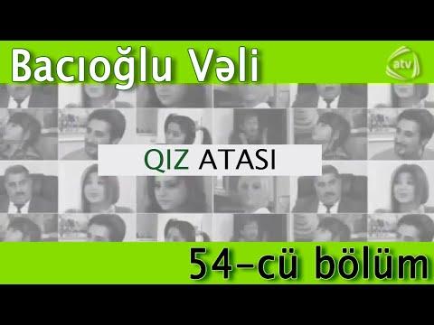 Qız atası - Bacıoğlu Vəli (54-cü bölüm)