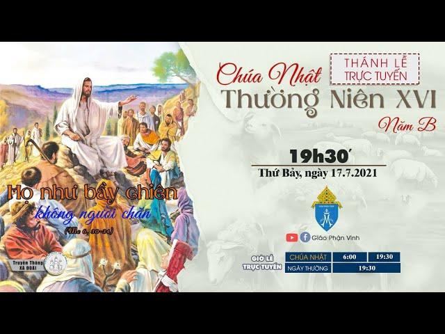 🔴Trực Tuyến Thánh Lễ Ngày 17/7/2021: Chúa Nhật XVI Thường Niên lúc 19h30' Thứ Bảy | Giáo Phận Vinh