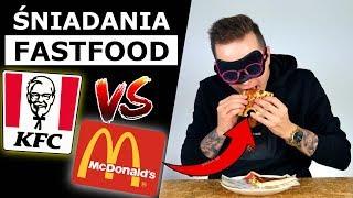 ŚNIADANIA W FASTFOODZIE - MCDONALDS vs. KFC - KTÓRE LEPSZE?!