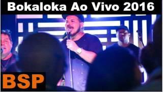 Baixar Bokaloka Ao Vivo 2016 BSP