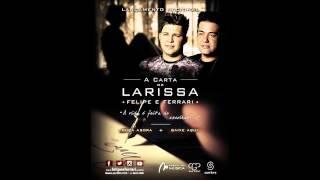 Baixar A Carta de Larissa - Felipe e Ferrari