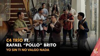 C4 Trío Ft. Rafael Pollo Brito - Yo sin ti no valgo nada