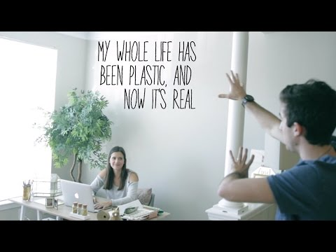 My whole life has been plastic, and now it's real