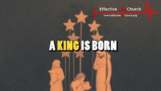 Effective Life Church - A King Is Born - Pastor Matthew Guest