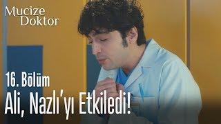 Ali, Nazlı'yı etkiledi! - Mucize Doktor 16. Bölüm