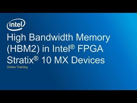 High Bandwidth Memory Interfaces in Intel® Stratix® 10 MX Devices: Introduction & Architecture