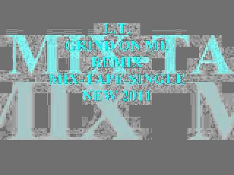 L.T. --  GRIND ON ME ( REMIX ) MIX-TAPE SINGLE.wmv