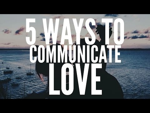 5 WAYS TO COMMUNICATE LOVE