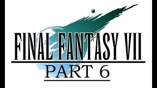 Final Fantasy VII Play Through [Part 6]