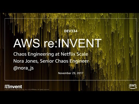 AWS re:Invent 2017: Performing Chaos at Netflix Scale (DEV334)