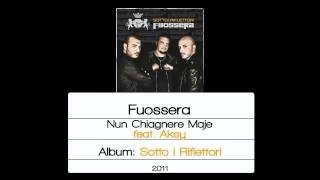 Fuossera - Nun Chiagnere Maje (feat. Akey)