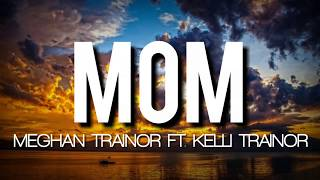 Meghan Trainor - Mom ft. Kelli Trainor (Lyrics)