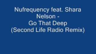Nufrequency feat. Shara Nelson - Go That Deep (Second Life Radio Remix)