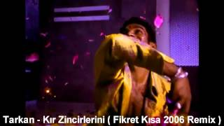 Tarkan - Kır Zincirlerini ( Fikret Kısa 2006 Remix )