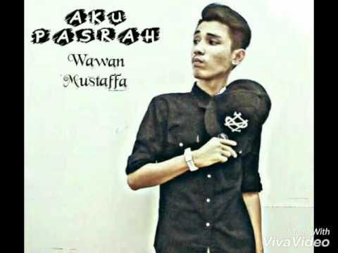Wawan Mustaffa - Aku Pasrah ( Original Song )