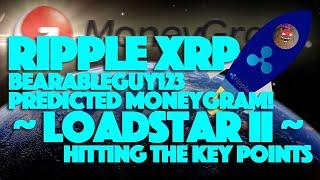 Ripple XRP: BearableGuy123 Predicted MoneyGram - Loadstar II - Hitting The Key Points