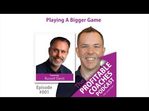 Profitable Coaches Podcast 001: Russell Davis - Playing A Bigger Game