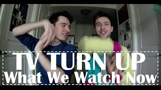 TV TURN UP – What We Watch Now
