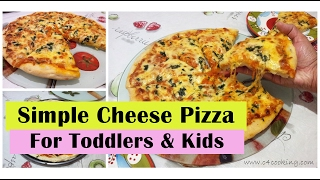 Simple Cheese Pizza ( for Toddlers & Kids ) | Easy Homemade Cheese Pizza Recipe for Kids |