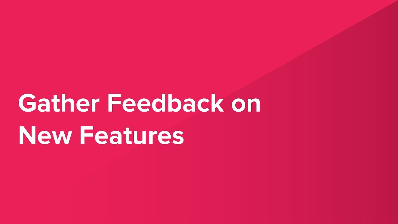 Gather Feedback on New Features