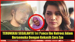 TERUNGKAI SEGALANYA! Ini Punca Ibu Hafreez Adam Bersemuka Dengan Kekasih Zara Zya Bekas Tunangnya!