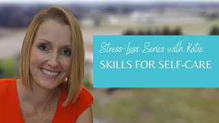 Stress-Less With Dr. Katie: Skills for Self Care