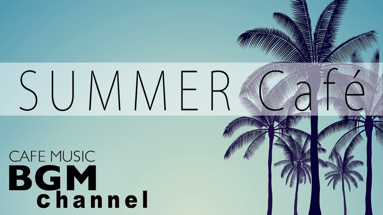 Summer Cafe — Latin, Bossa Nova, Jazz Music — Relaxing Instrumental Music