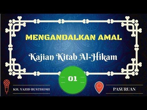 1. Mengandalkan Amal. Kajian Kitab Al-Hikam Oleh: 🎤 KH. YAZID BUSTHOMI