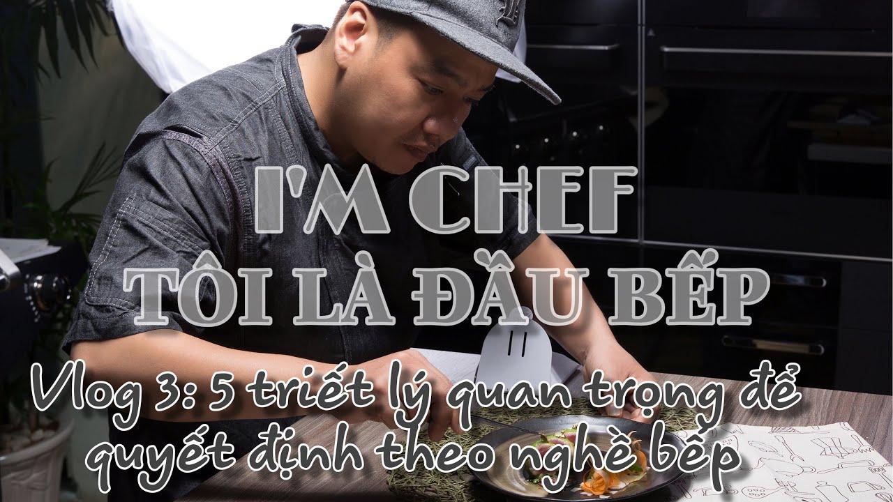 5 triết lý cần biết khi quyết định theo nghề bếp [Vlog 3] – Tôi là đầu bếp – Chef Ben Vado