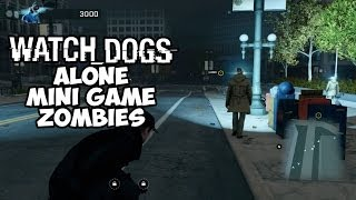 Watch Dogs Mini Game ALONE - ZOMBIES!!