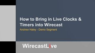 Learning Session: How to Bring in Live Clocks & Timers into Wirecast