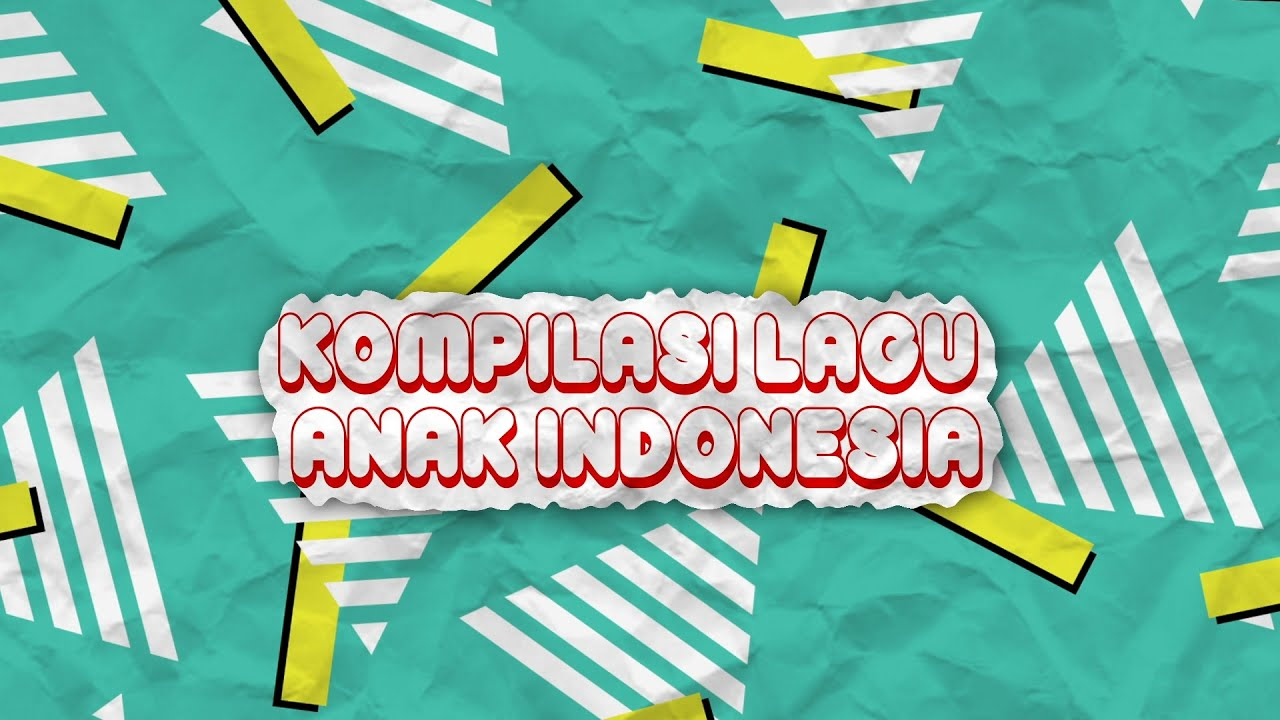 KOMPILASI LAGU ANAK INDONESIA