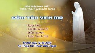 🔴Trực tuyến: Trung tâm Thánh Mẫu Tà Pao - ĐÊM TÔN VINH MẸ 2019
