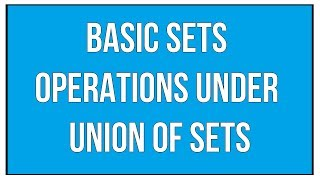 Basic Sets Operations Under Union Of Sets - Sets And Relations / Maths Algebra