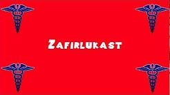 Pronounce Medical Words ― Zafirlukast